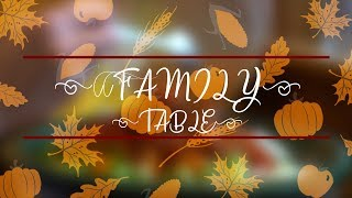 The Family Table -  Thanksgiving Special