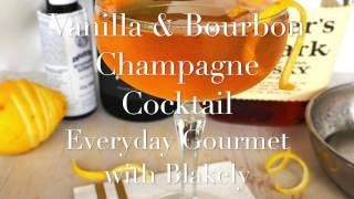 Cocktail Recipe: Vanilla & Bourbon Champagne Cocktail By Everyday Gourmet With Blakely