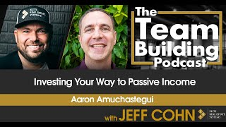 Investing Your Way to Passive Income w/ Aaron Amuchastegui