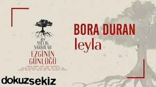 Bora Duran - Leyla (Ezginin Günlüğü 40 Yıllık Şarkılar) (Official Audio)