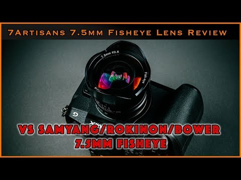7Artisans 7.5mm f/2.8 fisheye lens review (vs Samyang/Rokinon/Bower)