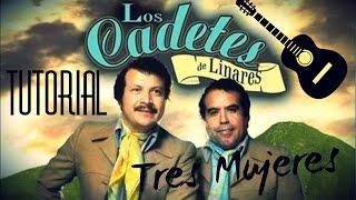 Tres Mujeres - Cadetes De Linares (Tutorial)