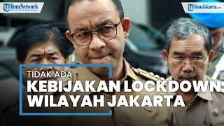 Beredar Informasi Kebijakan DKI Jakarta Lockdown Akhir Pekan, Anies Baswedan: Itu Tidak Benar