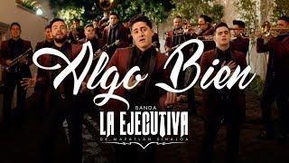 Banda La Ejecutiva   Algo Bien (Video Oficial)