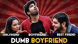 Dumb Boyfriend (WATCH TILL THE END) || Abhishek Kapoor