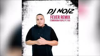 DJ Noiz - Fever Remix (Tomorrow People ft. Fiji)