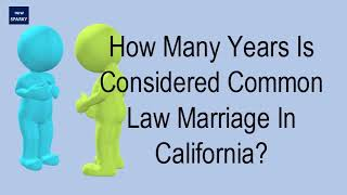 How Many Years Is Considered Common Law Marriage In California?