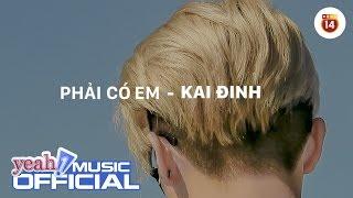 We choice awards - phải có em | kai Đinh | official lyric audio | nhạc trẻ hay mới nhất