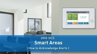 2GIG GC3: Smart Areas ( How to Acknowlege Alerts)