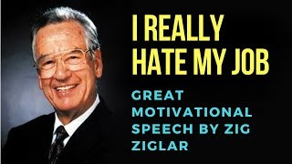 Zig Ziglar: I really hate my job (Great motivational speech by Zig Ziglar)