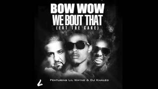 Bow Wow  We Bout That (Eat The Cake ) (Feat Lil Wayne & DJ Khaled) Lyrics HQ