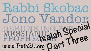 Isaiah 53 Part Three Debunking Messianic Prophecies: Rabbi Michael Skobac