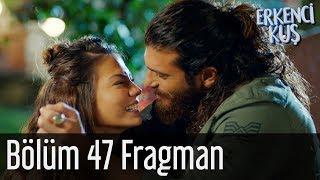 Erkenci Kuş 47. Bölüm Fragman