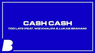 Cash Cash - Too Late (feat. Wiz Khalifa & Lukas Graham)
