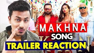 MAKHNA Song Trailer | REVIEW | REACTION | Yo Yo Honey Singh Comeback Video