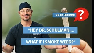 How long before surgery should I stop smoking weed?  Ask Dr Schulman