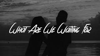 Fergus James - What Are We Waiting For (Lyrics)