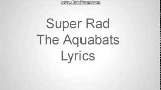 The Aquabats-Super Rad (Lyrics)