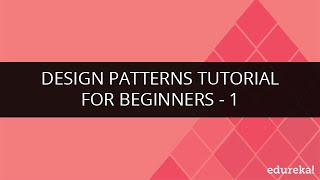 Design Patterns Tutorial for Beginners - Part 1 | Design Patterns Video Tutorial - Part 1 | Edureka