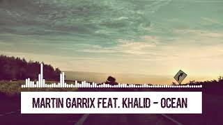 Martin Garrix Feat  Khalid  - Ocean (DOWNLOAD MUSIC)