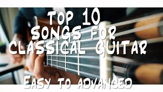 TOP 10 Songs For CLASSICAL Guitar You Should Know!