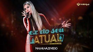 Naiara Azevedo   Ex Do Seu Atual (Clipe Oficial)