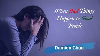 Ps Damien Chua_ When Bad Things Happen to Good People