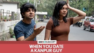 FilterCopy | When You Date A Kanpur Guy | Ft. Akashdeep Arora and Shreya Chakraborty