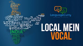 Local Mein Vocal - Learn Indian Languages with the Language Curry App
