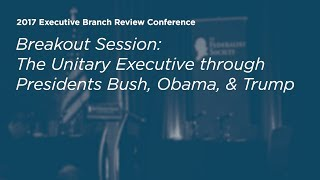 Click to play: The Unitary Executive through Presidents Bush, Obama, and Trump - Event Audio/Video