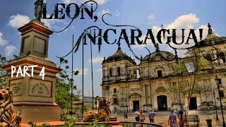The Journey | Part 4 | Leon, Nicaragua ... FINALLY!