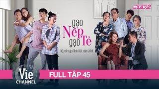 GẠO NẾP GẠO TẺ - Tập 45 - FULL| Phim Gia Đình Việt 2018