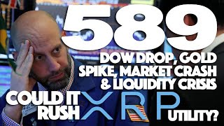 Ripple XRP: 589 Dow Drop, Gold Spike, Market Crash & Liquidity Crisis. Could It Rush XRP Utility?