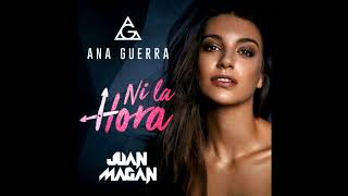 Ana Guerra Feat. Juan Magan - Ni La Hora  -edit  Varo Ratatá Extended Edit 2018