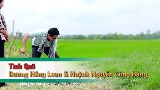 Tình Quê – Huỳnh Nguyễn Công Bằng ft Dương Hồng Loan