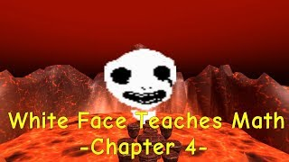 White Face Teaches Math Chapter4 (Cool Guy Teaches Math - Chapter 4 Mod)