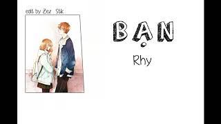 Bạn - Rhy | Lyrics |