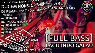 DJ KEMARIN vs TINGGAL KENANGAN REMIX | DUGEM NONSTOP 2019【FULL BASS】LAGU INDO GALAU