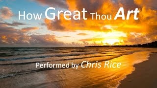 How Great Thou Art - Chris Rice