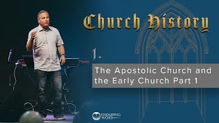1 - The Apostolic Church and the Early Church Part 1