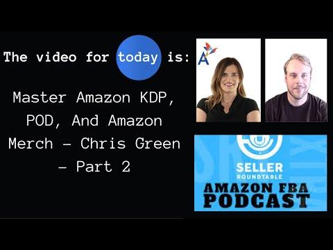 Master Amazon KDP, POD, And Amazon Merch – Chris Green – Part 2