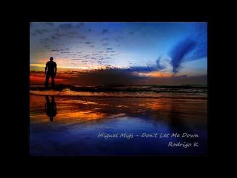 Miguel Migs - Don't Let Me Down