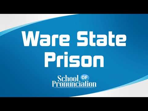 Learn How To Pronounce Ware State Prison