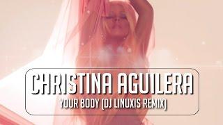 Christina Aguilera - Your Body (DJ Linuxis Remix)