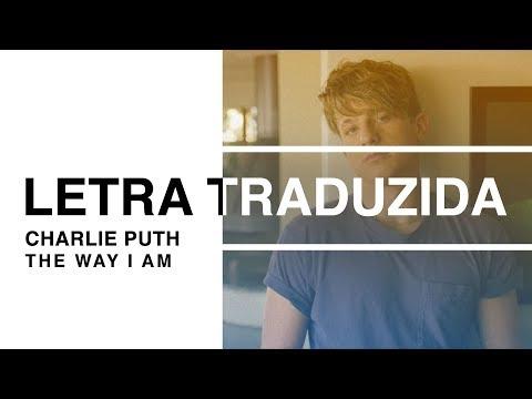 Charlie Puth - The Way I Am (Letra Traduzida)