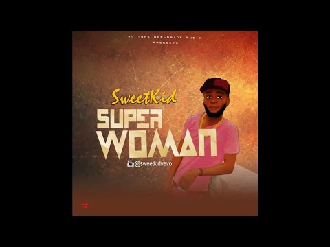 Sweetkid . Super woman(sweetmother) official audio 2018 afro music