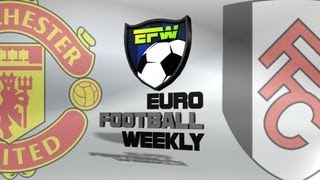 Manchester United Vs Fulham 2013: Euro Football Weekly