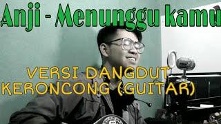Anji - Menunggu Kamu Versi Dangdut Keroncong (cover By Anton) #anji #menunggukamu #covermusic #music