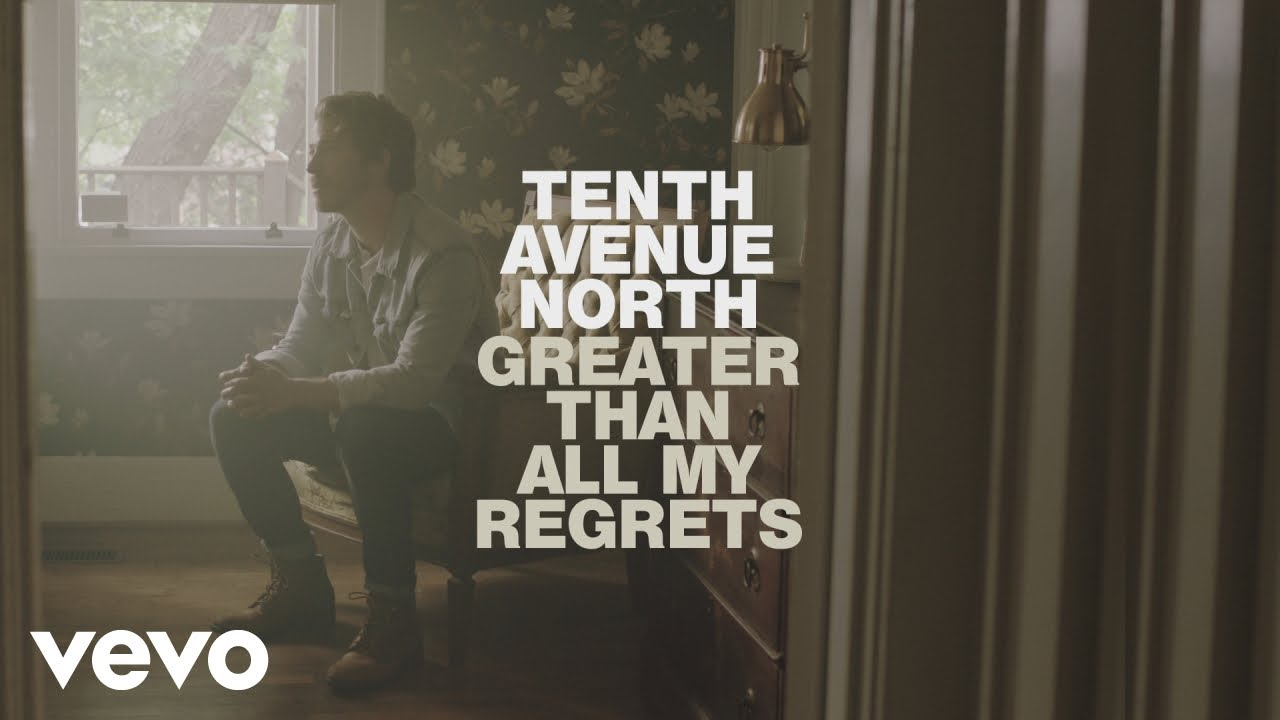 Tenth Avenue North – Greater Than All My Regrets (Official Music Video)