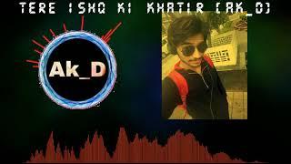 Tere Ishq ki Khatir - ak_d